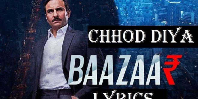 Chod Diya Lyrics - Baazaar Movie 2018
