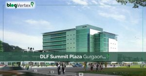 DLF Summit Plaza Gurgaon